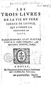 Les trois livres de la vie du Père Ignace de Loyole, qui a fondé la Compagnie de Jésus