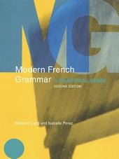 Modern French Grammar: A Practical Guide, Edition 2