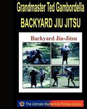 Backyard Jiu Jitsu: Taking Your Jiu Jitsu to the Backyard