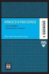AFROCENTRICIDADE: Uma abordagem epistemológica inovadora - Coleção Sankofa - Volume 4