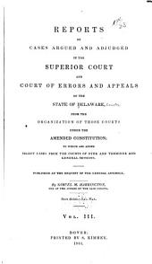 Delaware Reports: Containing Cases Decided in the Supreme Court (excepting Appeals from the Chancellor) and the Superior Court and the Orphans' Court of the State of Delaware, Volume 3