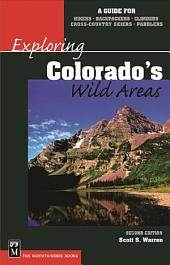 Exploring Colorado's Wild Areas: A Guide for Hikers, Backpackers, Climbers, Cross-country Skiers, Paddlers