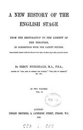 A New History of the English Stage, from the Restoration to the Liberty of the Theatres: In Connection with the Patent Houses...