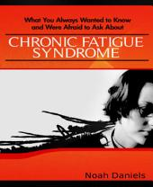 What You Always Wanted to Know and Were Afraid to Ask About Chronic Fatigue Syndrome