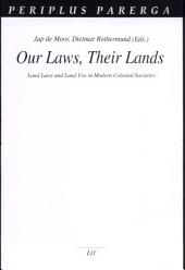 Our Laws, Their Lands: Land Laws and Land Use in Modern Colonial Societies