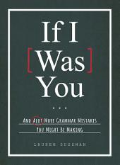 If I Was You...: And Alot More Grammar Mistakes You Might Be Making