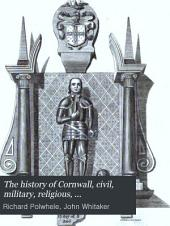 The History of Cornwall, Civil, Military, Religious, Architectural, Agricultural, Commercial, Biographical, and Miscellaneous: Volumes 4-7