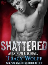 Shattered: An Extreme Risk Novel
