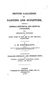 British Galleries of Painting and Sculpture; comprising a general historical and critical catalogue, with separate notices of every work of Fine Art in the principal collections, etc