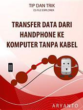 Transfer Data Dari Handphone ke Komputer Tanpa Kabel