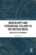 Masculinity and Patriarchal Villainy in the British Novel