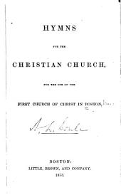 Hymns for the Christian Church: For the Use of the First Church of Christ in Boston