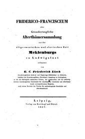 Friderico-Francisceum oder Grossherzogliche Alterthümersammlung aus der altgermanischen und slavischen Zeit Meklenburgs zu Ludwigslust