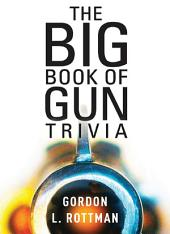 The Big Book of Gun Trivia: Everything you want to know, don't want to know, and don't know you need to know