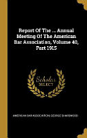 Report Of The     Annual Meeting Of The American Bar Association  Volume 40 PDF