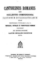 Cantorinus romanus: seu collectio compendiosa cantionum ecclesiasticarum quas editiones typicae S.R.C. missalis, ritualis et pontificalis romani, continent ad instructionem cantum choralem discentium edita