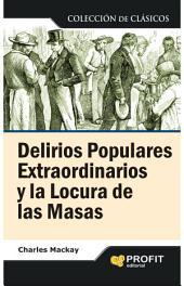 Delirios populares extraordinarios y la locura de las masas: Colección de clásicos