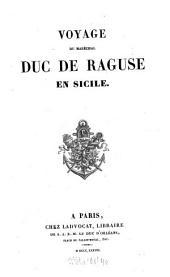Voyage du Maréchal Duc de Raguse en Hongrie, en Transylvanie, dans la Russie méridionale, en Crimée, et sur les bords de la mer d'Azoff, a Constantinople, dans quelques parties de l'Asie-Mineure, en Syrie, en Palestine et en Egypte: Voyage du Maréchal Duc de Raguse en Sicilie. 5