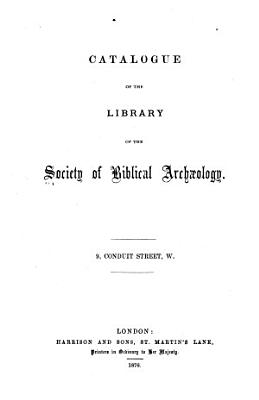 Catalogue of the Library of the Society of Biblical Archaeology     PDF