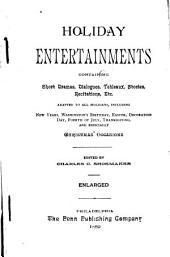 Holiday Entertainments: Containing Short Dramas, Dialogues, Tableaux, Stories, Recitations, Etc. ; Adapted to All Holidays Including New Year, Washington's Birthday, Easter, Decoration Day, Fourth of July, Thanksgiving, and Especially Christmas Occasions