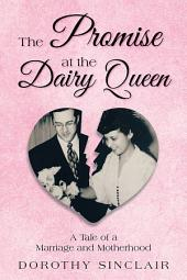 The Promise at the Dairy Queen: A Tale of a Marriage and Motherhood
