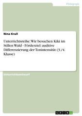 Unterrichtsreihe: Wir besuchen Kiki im Stillen Wald - Förderziel: auditive Differenzierung der Tonintensität (3./4. Klasse)