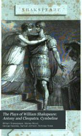 The Plays of William Shakspeare: Antony and Cleopatra. Cymbeline