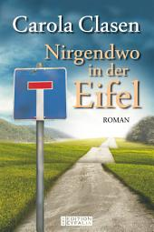 Nirgendwo in der Eifel: Roman