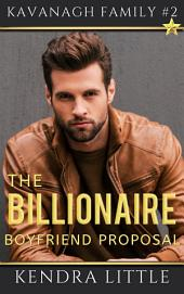 The Billionaire Boyfriend Proposal: A Kavanagh Family Novel