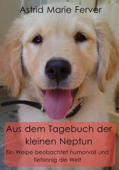 Aus dem Tagebuch der kleinen Neptun: Ein Welpe beobachtet humorvoll und tiefsinnig die Welt, Ausgabe 3