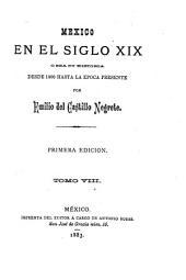 Mexico en el siglo XIX, o sea su historia desde 1800 hasta la epoca presente: Volumen 8