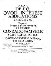 C.S. SchurzfleischI Disputationes historicae civiles, collectae, et vno volumine coniunctae, antea publice habitae, nunc denuo editae, cum additamento, ac duplici indice: De eo, quod interest abdicationis principum, exponet publice disputaturus, praeside Conrado Samuele Schurzfleischio, Ioachim-Ernestus Mergo, Bolesla-Silesius, ad diem 6. Maii, a.C. 1671. ... Disputatio 44, Volume 44