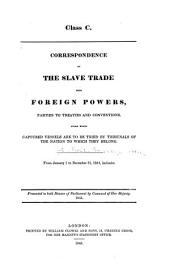 Correspondence on the Slave Trade with Foreign Powers, Parties to Treaties and Conventions, Under which Captured Vessels are to be Tried by Tribunal of the Nation to which They Belong: From January 1 to December 31, 1844, Inclusive
