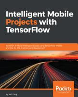 Intelligent Mobile Projects with TensorFlow PDF