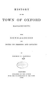 History of the Town of Oxford, Massachusetts: With Genealogies and Notes on Persons and Estates, Volume 2