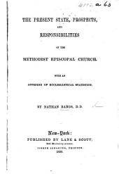 The Present State, Prospects and Responsibilities of the Methodist Episcopal Church; with an Appendix of Ecclesiastical Statistics