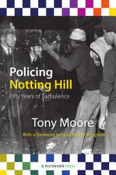 Policing Notting Hill: Fifty Years of Turbulence