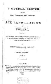 Historical Sketch of the Rise, Progress, and Decline of the Reformation in Poland: And of the Influence which the Scriptural Doctrines Have Exercised on that Country in Literary, Moral, and Political Respects, Volume 1