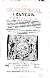 Le Ceremonial François: Contenant Les Ceremonies Observées en France aux Mariages & Festins : Naissances, & Baptesmes : Maioritez de Roys ...