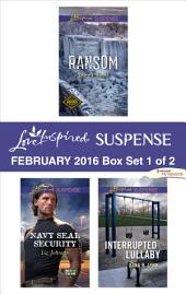 Love Inspired Suspense February 2016 - Box Set 1 of 2: Ransom\Navy SEAL Security\Interrupted Lullaby
