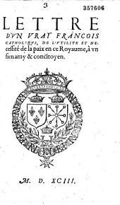 Lettre d'vn vray Francois catholique, de l'vtilité et necessité de la paix en ce Royaume, à vn sien amy & concitoyen (Signé D. L. P.)