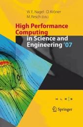 High Performance Computing in Science and Engineering ' 07: Transactions of the High Performance Computing Center, Stuttgart (HLRS) 2007