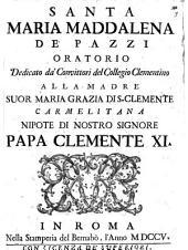 Santa Maria Maddalena de' Pazzi oratorio dedicato da' convittori del collegio Clementino alla madre suor Maria Grazia di S. Clemente carmelitana ..