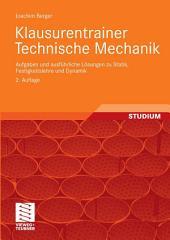 Klausurentrainer Technische Mechanik: Aufgaben und ausführliche Lösungen zu Statik, Festigkeitslehre und Dynamik, Ausgabe 2