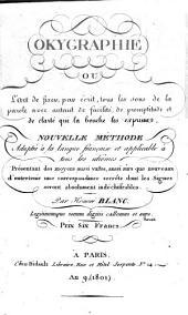 Okygraphie ou l'art de fixer, par ecrit, tous les sons de la parole ... nouvelle methode adaptee a la langue francaise etc