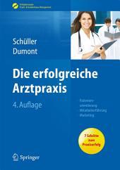 Die erfolgreiche Arztpraxis: Patientenorientierung - Mitarbeiterführung - Marketing, Ausgabe 4