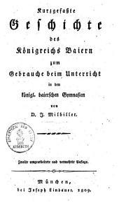 Kurzgefaßte Geschichte des Königreichs Baiern: zum Gebrauche beim Unterricht in den königl. baierschen Gymnasien