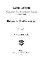 Martin Opitzens Aristarchus, sive De contemptu linguae teutonicae: und Buch von der deutschen poeterey