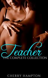 Teacher: The Complete Collection: first time student forbidden relationship new adult erotic romance box set