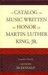 A Catalog Of Music Written In Honor Of Martin Luther King Jr Book PDF